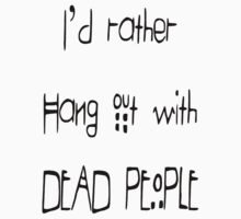 I'd Rather Hang Out With Dead People - American Horror Story Inspired  by studi03