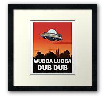 I want to Wubba Lubba Dub Dub Framed Print