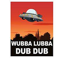 I want to Wubba Lubba Dub Dub Photographic Print