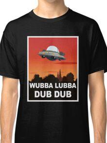 I want to Wubba Lubba Dub Dub Classic T-Shirt