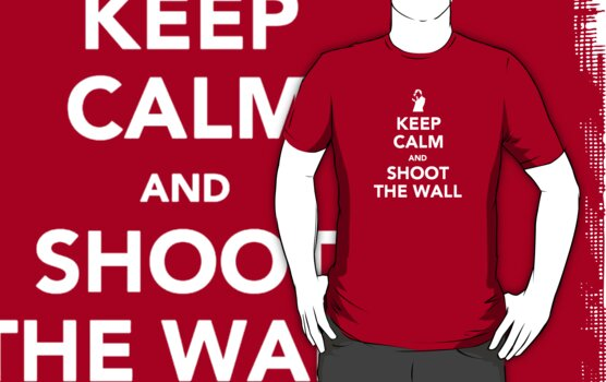 Keep Calm and Shoot The Wall by noomrevlis