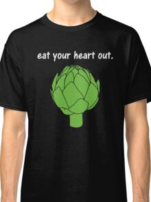 eat your heart out. (artichoke)                   <white text> Classic T-Shirt