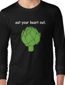 eat your heart out. (artichoke)                   <white text> Long Sleeve T-Shirt