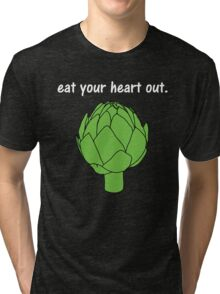 eat your heart out. (artichoke)                   <white text> Tri-blend T-Shirt