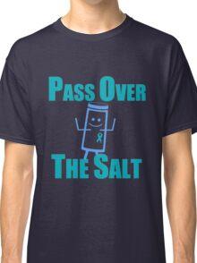Pass Over The Salt Classic T-Shirt