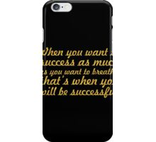 When you want to success as much as you want to breathe, That's when you will be successful iPhone Case/Skin