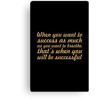 When you want to success as much as you want to breathe, That's when you will be successful Canvas Print