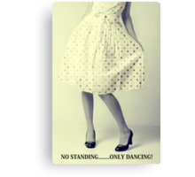No Standing....Only Dancing! Canvas Print