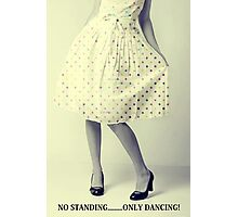 No Standing....Only Dancing! Photographic Print