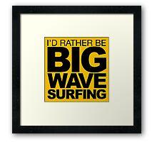 I'd rather be Big Wave Surfing 2 Framed Print
