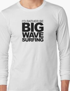 I'd rather be Big Wave Surfing 2 T-Shirt