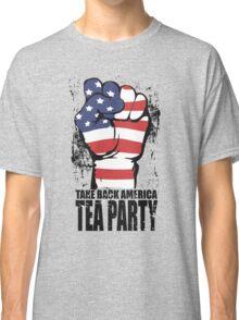Take Back America Tea Party Shirt Classic T-Shirt