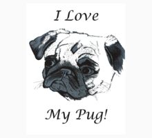 I Love My Pug! T-Shirt or Hoodie by Patricia Barmatz