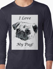 I Love My Pug! T-Shirt or Hoodie Long Sleeve T-Shirt