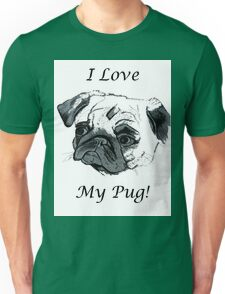 I Love My Pug! T-Shirt or Hoodie Unisex T-Shirt