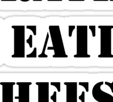 Right Now, I'd Rather Be Eating Cheesesteaks - Black Text Sticker