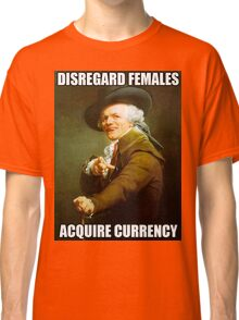 Disregard Females, Acquire Currency Classic T-Shirt