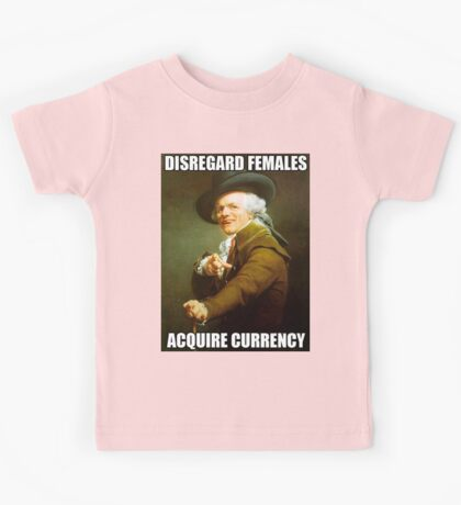 Disregard Females, Acquire Currency Kids Tee