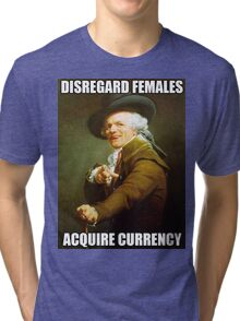 Disregard Females, Acquire Currency Tri-blend T-Shirt