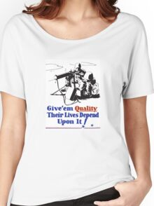 Give 'em Quality Their Lives Depend On It Women's Relaxed Fit T-Shirt