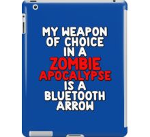 My weapon of choice in a Zombie Apocalypse is a bluetooth arrow iPad Case/Skin