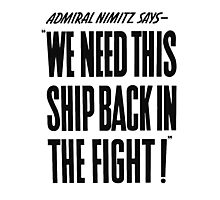 We Need This Ship Back In The Fight -- WW2 Print Photographic Print