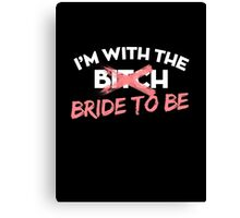 i'm with the bride to be Canvas Print