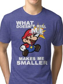 Mario Bros - What doesn't kill me makes me smaller Tri-blend T-Shirt