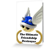 The Ultimate Friendship Destroyer Greeting Card