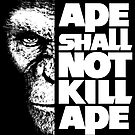 Ape Shall Not Kill Ape by BiggStankDogg