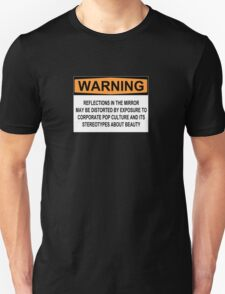 WARNING: REFLECTIONS IN THE MIRROR MAY BE DISTORTED BY EXPOSURE TO CORPORATE POP CULTURE AND ITS STEREOTYPES ABOUT BEAUTY Unisex T-Shirt