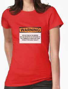 WARNING: REFLECTIONS IN THIS MIRROR MAY BE DISTORTED BY EXPOSURE TO THE COMMERCIAL MEDIA AND THEIR STEREOTYPES ABOUT BEAUTY T-Shirt