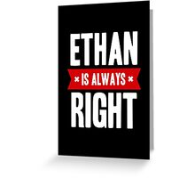 Ethan is Always Right Greeting Card