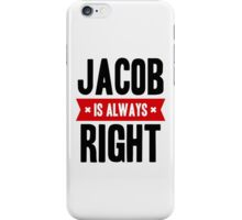 Jacob is Always Right iPhone Case/Skin