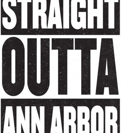 Straight Outta Ann Arbor Sticker