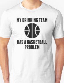 Drinking Team Basketball Problem T-Shirt