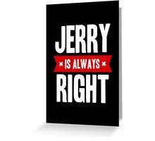 Jerry is Always Right Greeting Card