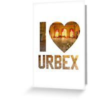 I LOVE URBEX Greeting Card