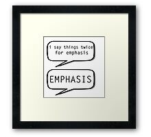 I say things twice for emphasis  Framed Print