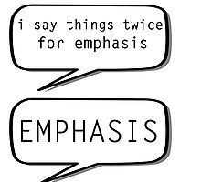 I say things twice for emphasis  by MayaTauber