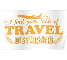 I find your lack of travel disturbing Poster