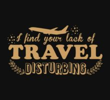 I find your lack of travel disturbing Kids Tee