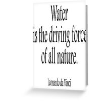 Leonardo, da Vinci, Water is the driving force of all nature. Black on White Greeting Card