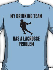 Drinking Team Lacrosse Problem T-Shirt