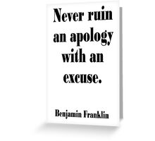 Benjamin, Franklin, Never ruin an apology with an excuse. Greeting Card