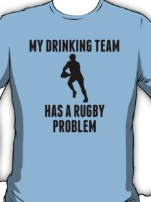 Drinking Team Rugby Problem T-Shirt