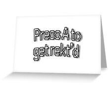 Press A to get rekt'd Greeting Card