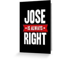 Jose is Always Right Greeting Card