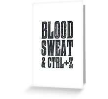 Blood, Sweat & Ctrl + Z Greeting Card