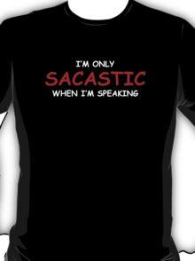 Sarcastic When I'm Speaking T-Shirt